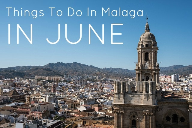 Summer Has Arrived: Things to do in Malaga in June